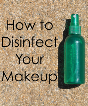 How to Disinfect Your Makeup!