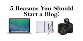5 Reasons You Should Start aBlog!